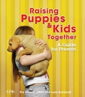 Raising Puppies & Kids Together ebook by Pia Silvani and Lynn Eckhardt