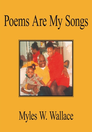 Poems Are My Songs ebook by Myles W. Wallace