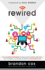 Rewired - How Using Today's Technology Can Bring You Back to Deeper Relationships, Real Conversations, and the Age-Old Methods of Sharing God's Love ebook by Brandon Cox
