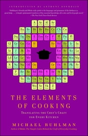 The Elements of Cooking - Translating the Chef's Craft for Every Kitchen ebook by Michael Ruhlman, Anthony Bourdain