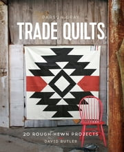 Parson Gray Trade Quilts - 20 Rough-Hewn Projects ebook by David Butler