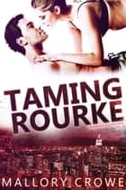 Taming Rourke - Devereaux Billionaires, #4 ebook by Mallory Crowe