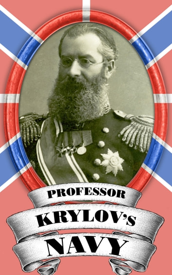 Professor Krylov's Navy - Memoir of a Naval Architect ebook by Alexey Krylov
