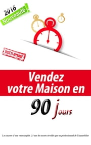 Vendez votre maison en 90 jours ebook by Kobo.Web.Store.Products.Fields.ContributorFieldViewModel