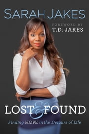 Lost and Found - Finding Hope in the Detours of Life ebook by Sarah Jakes,T.D. Jakes