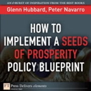 How to Implement a Seeds of Prosperity Policy Blueprint ebook by Peter Navarro,Glenn P. Hubbard