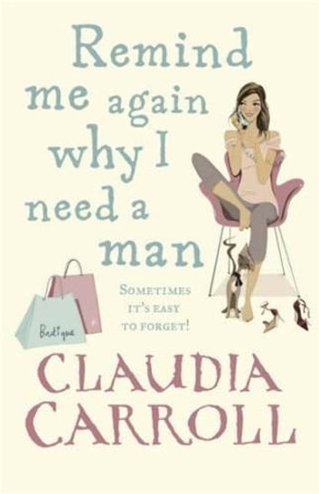 Remind Me Again Why I Need A Man - A Novel ebook by Claudia Carroll