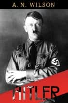 Hitler eBook by A.N. Wilson