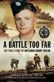 A Battle Too Far - The True Story of Rifleman Henry Taylor ebook by Carole Mcentee-Taylor