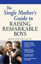 The Single Mother's Guide to Raising Remarkable Boys ebook by Gina Panettieri