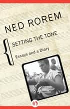 Setting the Tone ebook by Ned Rorem