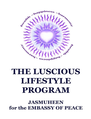 The Luscious Lifestyle Program ebook by Jasmuheen for the Embassy of Peace