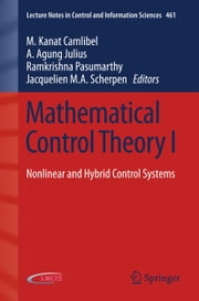 Mathematical Control Theory I - Nonlinear and Hybrid Control Systems ebook by M. Kanat Camlibel,A. Agung Julius,Ramkrishna Pasumarthy,Jacquelien M.A. Scherpen