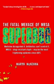 Superbug - The Fatal Menace of MRSA ebook by Maryn McKenna