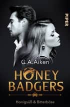 Honey Badgers - Honigsüß & bitterböse ebook by G. A. Aiken, Michaela Link