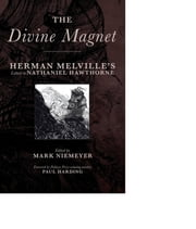 The Divine Magnet - Herman Melville's Letters to Nathaniel Hawthorne ebook by Herman Melville,Mark Niemeyer,Paul Harding