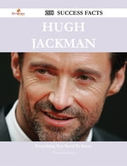 Hugh Jackman 208 Success Facts - Everything you need to know about Hugh Jackman ebook by Theresa Mcfadden