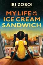 My Life as an Ice Cream Sandwich ebook by Ibi Zoboi