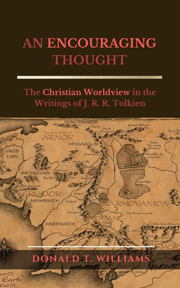 AN ENCOURAGING THOUGHT - The Christian Worldview in the Writings of J. R. R. Tolkien ebook by Donald T. Williams