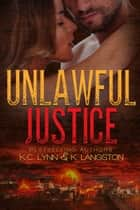 Unlawful Justice ebook by K.C. Lynn, K. Langston