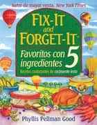 Fix-it and Forget-it Favoritos Con 5 Ingredientes ebook by Phyllis Good