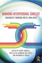 Managing Interpersonal Conflict - Advances through Meta-Analysis ebook by Nancy A. Burrell, Mike Allen, Barbara Mae Gayle,...