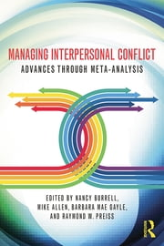 Managing Interpersonal Conflict - Advances through Meta-Analysis ebook by Nancy A. Burrell,Mike Allen,Barbara Mae Gayle,Raymond W. Preiss