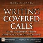 Writing Covered Calls: Earn Investment Income Using ETFs and Stock Options ebook by Marvin Appel