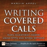 Writing Covered Calls: Earn Investment Income Using ETFs and Stock Options - Earn Investment Income Using ETFs and Stock Options ebook by Marvin Appel