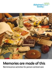 Memories are made of this - Reminiscence activities for person-centred care ebook by Alzheimer's Society,Julie Heathcote