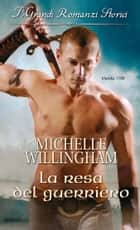 La resa del guerriero ebook by Michelle Willingham