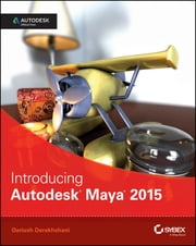 Introducing Autodesk Maya 2015 - Autodesk Official Press ebook by Dariush Derakhshani
