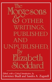 """The Morgesons"" and Other Writings, Published and Unpublished ebook by Elizabeth Stoddard,Lawrence Buell,Sandra A. Zagarell"