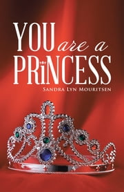 You Are a Princess ebook by Sandra Lyn Mouritsen