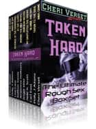 Taken Hard - The Ultimate Rough Sex Box Set ebook by Cheri Verset
