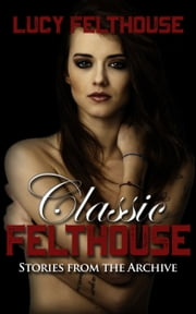 Classic Felthouse: Stories from the Archive ebook by Lucy Felthouse