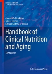 Handbook of Clinical Nutrition and Aging ebook by Connie W. Bales,Julie L. Locher,Edward Saltzman