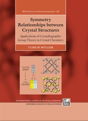 Symmetry Relationships between Crystal Structures: Applications of Crystallographic Group Theory in Crystal Chemistry ebook by Ulrich Müller