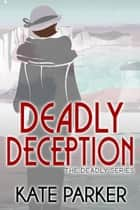 Deadly Deception - Deadly Series, #4 eBook by Kate Parker
