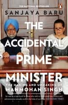 The Accidental Prime Minister - The Making and Unmaking of Manmohan Singh ebook by Sanjaya Baru