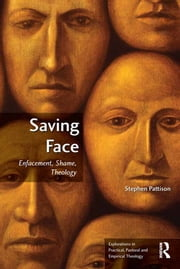Saving Face - Enfacement, Shame, Theology ebook by Stephen Pattison