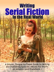 Writing Serial Fiction In the Real World ebook by Robert C. Worstell