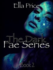 The Dark Fae Series: Book 2 - The Dark Fae Series, #2 ebook by Ella Price