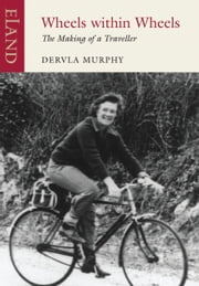 Wheels Within Wheels - The Making of a Traveller ebook by Dervla Murphy