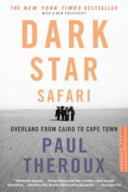 Dark Star Safari - Overland from Cairo to Capetown ebook by Paul Theroux