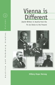 Vienna Is Different - Jewish Writers in Austria from the Fin-de-Siècle to the Present ebook by Hillary Hope