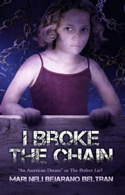 "I Broke the Chain - ""An American Dream"" or The Perfect Lie? ebook by Mari Neli Bejarano Beltran"