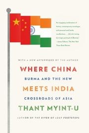 Where China Meets India - Burma and the New Crossroads of Asia ebook by Thant Myint-U