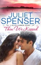 Then We Kissed ebook by Juliet Spenser