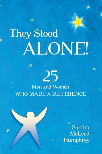 They Stood Alone! - 25 Men and Women Who Made a Difference ebook by Sandra Mcleod Humphrey